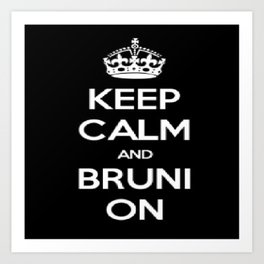 Keep Calm and Bruni On Art Print