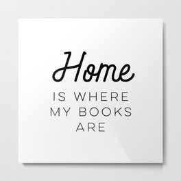 Home Is Where My Books Are Metal Print