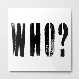 WHO? Metal Print