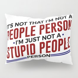Not A Stupid People Person Pillow Sham