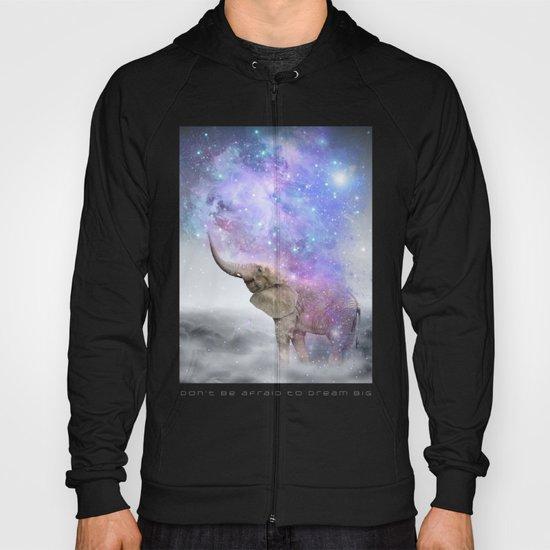 Don't Be Afraid To Dream Big • (Elephant-Size Dreams) Hoody
