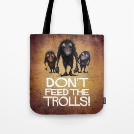 Don't Feed the Trolls! Tote Bag