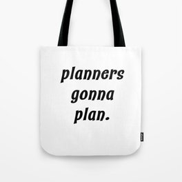 planners gonna plan. Tote Bag