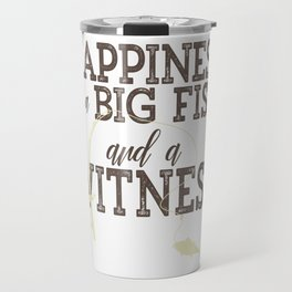 Happiness Is A Big Fish And A Witness Funny Fishing design Travel Mug