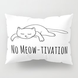 No Meow-tivation Pillow Sham