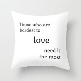 Those who are hardest to love need it the most  - Socrates Throw Pillow