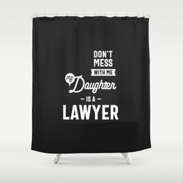 Don't Mess With Me My Daughter Is A Lawyer Shower Curtain