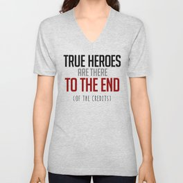 True Heroes Are There To The End (Of The Credits) Unisex V-Neck