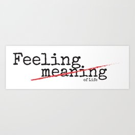 Feeling of Life Art Print