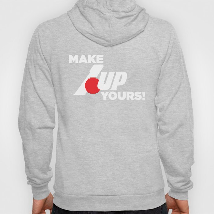 Make 1 Up Yours!  Hoody