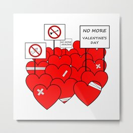 NO MORE VALENTINE'S DAY (love valentine) Metal Print