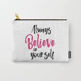 Always believe in yourself quote inspirational typography Carry-All Pouch