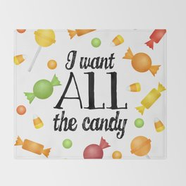 I Want All The Candy Throw Blanket