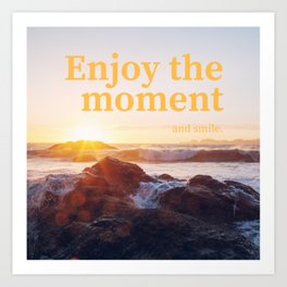 Disfruta el momento y sonríe   Enjoy the moment Art Print