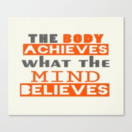 The Body Achieves What The Mind Believes inspirational Quote Design Canvas Print