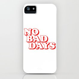 No Bad Days 2 iPhone Case