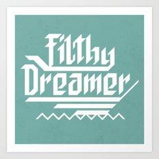 Filthy dreamer Art Print