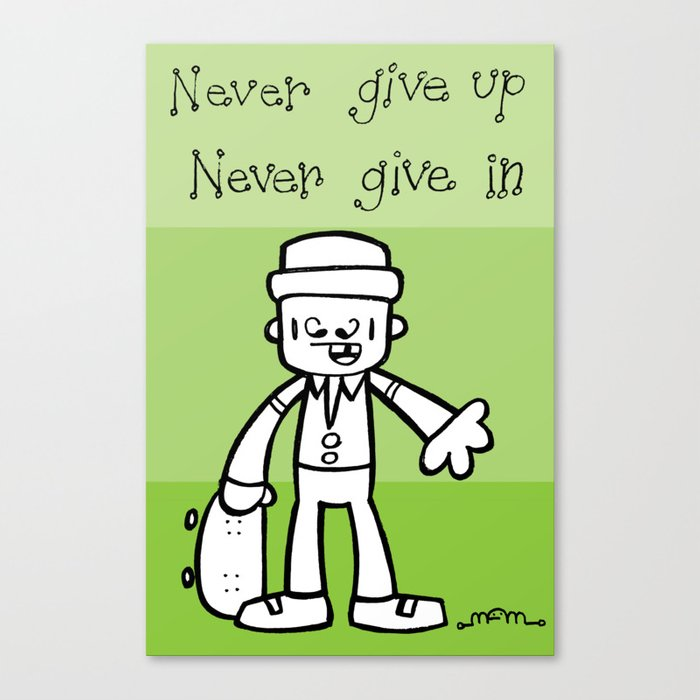 Never give up, Never give in. Canvas Print