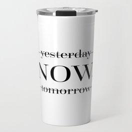NOW Motivational Quote Travel Mug