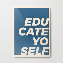 Educate yo self Metal Print