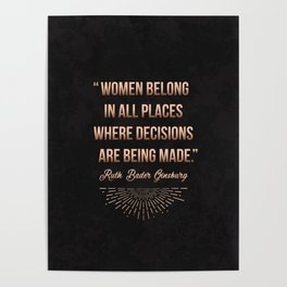 """""""Women belong in all places where decisions are being made."""" -Ruth Bader Ginsburg Poster"""