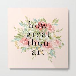 How Great Thou Art Metal Print