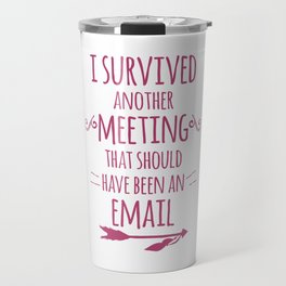 I Survived Another Meeting Travel Mug