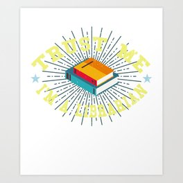 Trust Me I'M A Librarian Librarian Book Lover Reader Reading Art Print