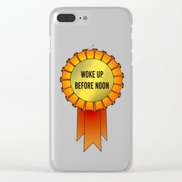 Woke Up Before Noon Award Clear iPhone Case