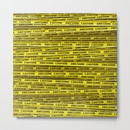 AWESOME, use caution / 3D render of awesome warning tape Metal Print