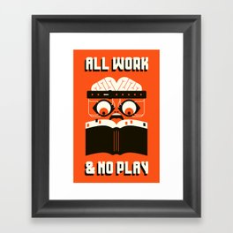 ALL WORK / & NO PLAY Framed Art Print