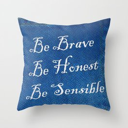 Be Brave * Be Honest * Be Sensible - Blue Geni-ism Series Throw Pillow