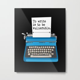 To write is to be vulnerable. Metal Print