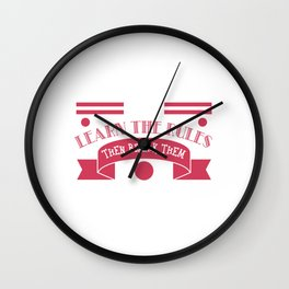 """First Learn The Rules Then Break Them"" tee design. Perfect gift this seasons of giving! Get it now! Wall Clock"