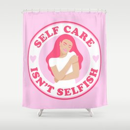 Self Care Isn't Selfish Pink Shower Curtain