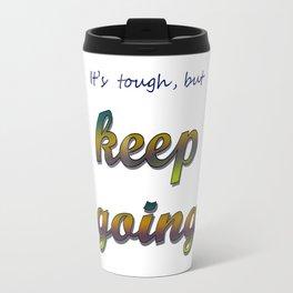 it's tough, but keep going Travel Mug