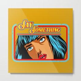 Say Something Mia Metal Print