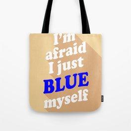 I'm Afraid I Just Blue Myself Tote Bag