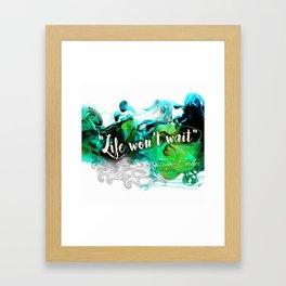 Life Won't Wait Framed Art Print
