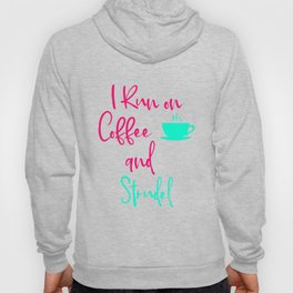 I Run on Coffee and Strudel German Breakfast Pastry Quote Hoody