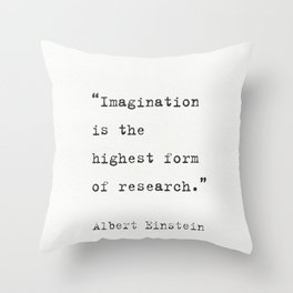 """Imagination is the highest form of research."" Albert Einstein Throw Pillow"