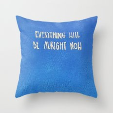 Everything Will be Alright Now Throw Pillow
