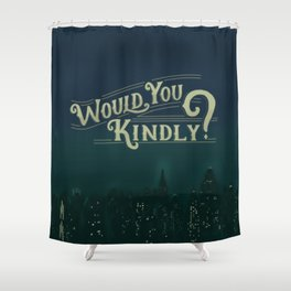 Would You Kindly Shower Curtain