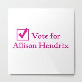 Vote for Alli!! Metal Print
