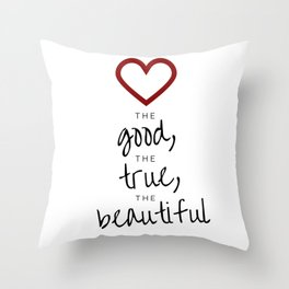 love the good, the true, the beautiful [white] Throw Pillow