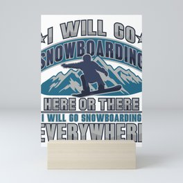 Snowboard I Will Go Snowboarding Here There Everywhere Mini Art Print