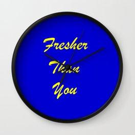 fresher than YOU Wall Clock