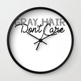Gray Hair Don't Care Wall Clock