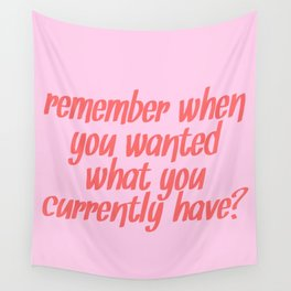 remember when you wanted what you currently have? Wall Tapestry