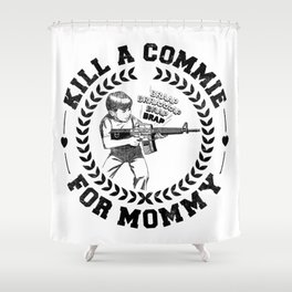 KILL A COMMIE FOR MOMMY Shower Curtain